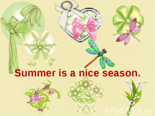 Summer is a nice season.