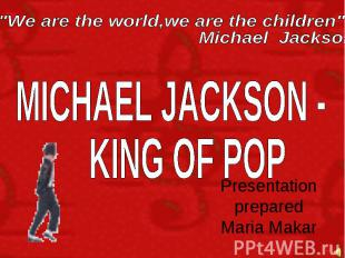 """""""We are the world,we are the children"""" Michael Jackson MICHAEL JACKSON - KING OF"""