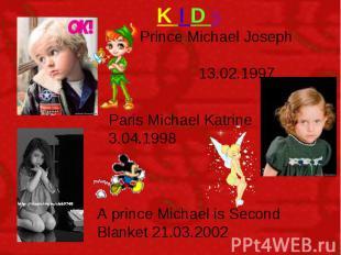 K I D s Prince Michael Joseph 13.02.1997 Paris Michael Katrine 3.04.1998 A princ