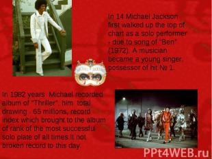 In 14 Michael Jackson first walked up the top of chart as a solo performer - due