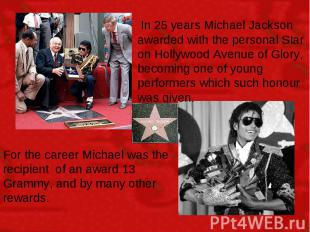 In 25 years Michael Jackson awarded with the personal Star on Hollywood Avenue o