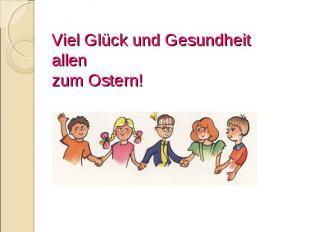 Viel Glück und Gesundheit allen zum Ostern!