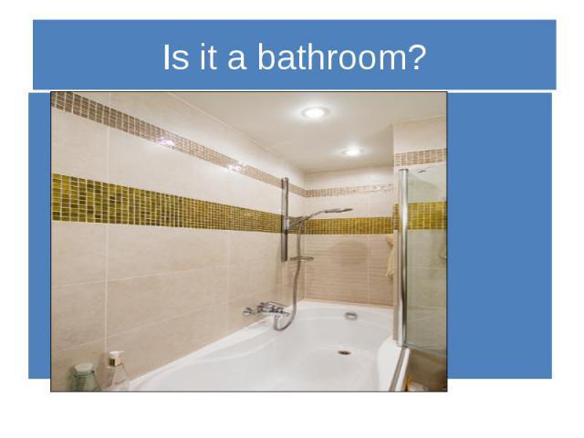 Is it a bathroom?
