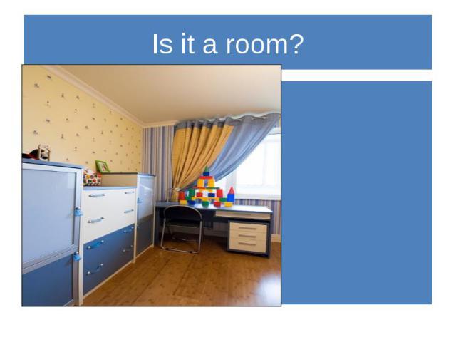 Is it a room?