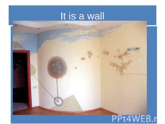 It is a wall