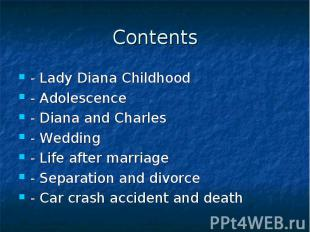 Contents - Lady Diana Childhood - Adolescence - Diana and Charles - Wedding - Li
