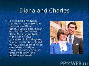 Diana and Charles For the first time Diana met the Prince in 1977, in the estate