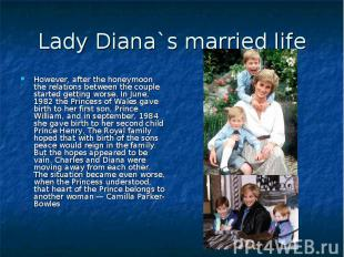 Lady Diana`s married life However, after the honeymoon the relations between the