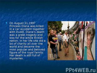 On August 31,1997 Princess Diana was killed in a car accident together with Dudd