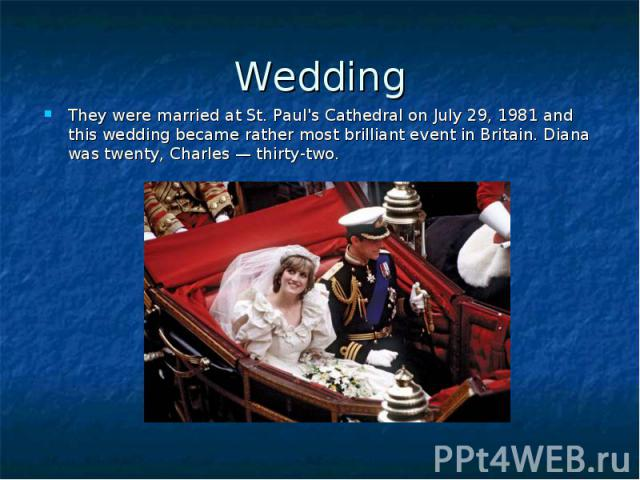 Wedding They were married at St. Paul's Cathedral on July 29, 1981 and this wedding became rather most brilliant event in Britain. Diana was twenty, Charles — thirty-two.