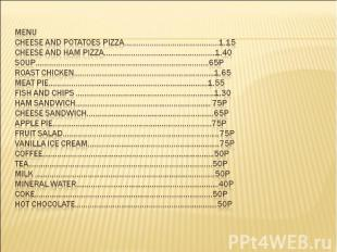 MENU Cheese and potatoes pizza………………………………………1.15 Cheese and ham pizza…………………………