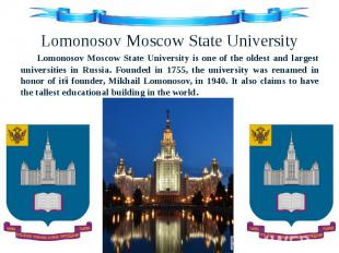 Lomonosov Moscow State University Lomonosov Moscow State University is one of th