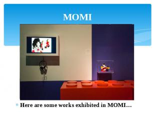 MOMI Here are some works exhibited in MOMI…