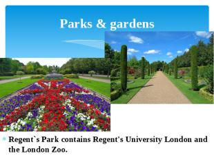 Parks & gardens Regent`s Park contains Regent's University London and the Lo