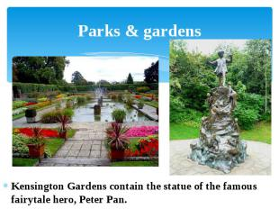 Parks & gardens Kensington Gardens contain the statue of the famous fairytal