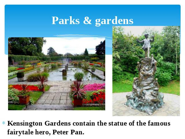 Parks & gardens Kensington Gardens contain the statue of the famous fairytale hero, Peter Pan.