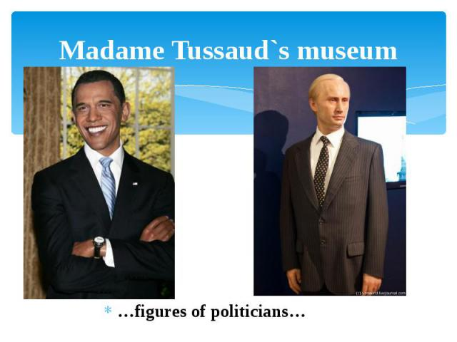 Madame Tussaud`s museum …figures of politicians…
