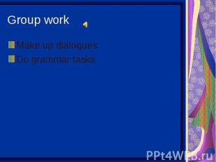 Make up dialoguesMake up dialoguesDo grammar tasks