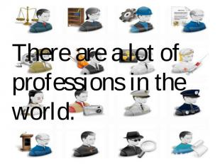 There are a lot of professions in the world.