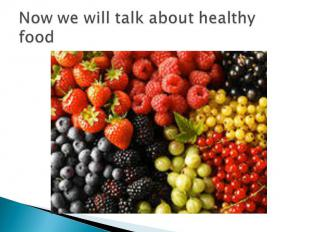 Now we will talk about healthy food