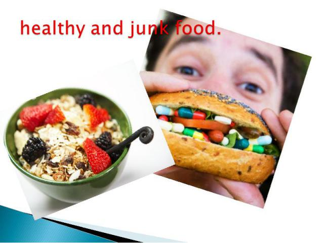 healthy and junk food.