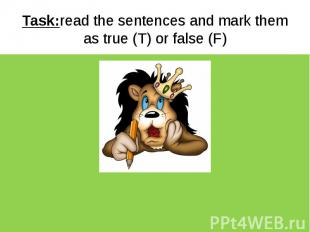 Task:read the sentences and mark them as true (T) or false (F)