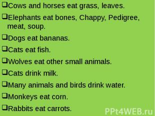 Cows and horses eat grass, leaves. Cows and horses eat grass, leaves. Elephants