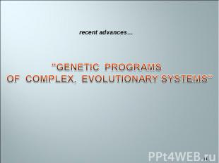 """GENETIC PROGRAMS OF COMPLEX, EVOLUTIONARY SYSTEMS"""