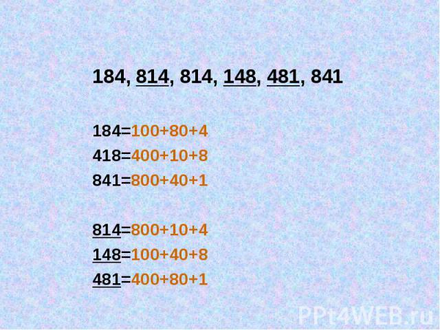 184, 814, 814, 148, 481, 841 184=100+80+4 418=400+10+8 841=800+40+1 814=800+10+4 148=100+40+8 481=400+80+1