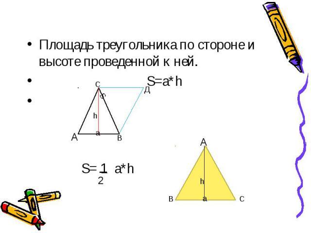 Площадь треугольника по стороне и высоте проведенной к ней. S=a*h