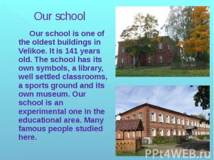 Our school Our school is one of the oldest buildings in Velikoe. It is 141 years