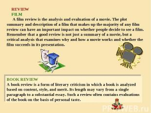 REVIEW FILM A film review is the analysis and evaluation of a movie. The plot su