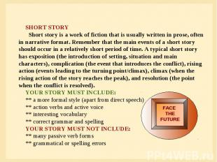SHORT STORY Short story is a work of fiction that is usually written in prose, o