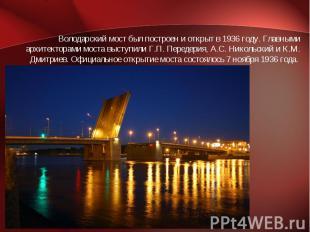 Володарский мост был построен и открыт в 1936 году. Главными архитекторами моста