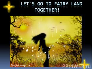 let`s go to fairy land together!