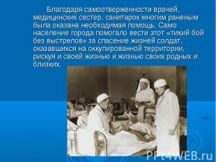 Благодаря самоотверженности врачей, медицинских сестер, санитарок многим раненым