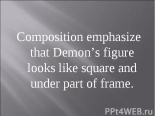 Composition emphasize that Demon's figure looks like square and under part of fr