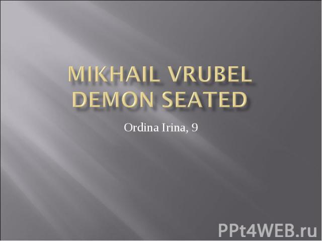 Mikhail Vrubel Demon Seated Ordina Irina, 9