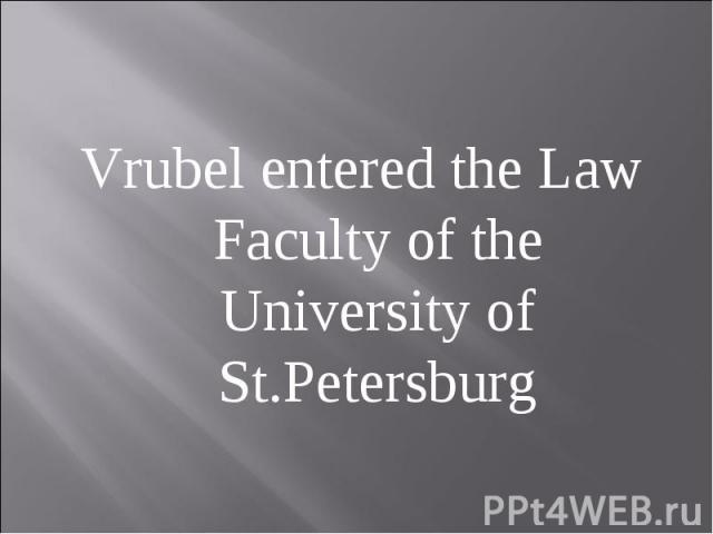Vrubel entered the Law Faculty of the University of St.Petersburg
