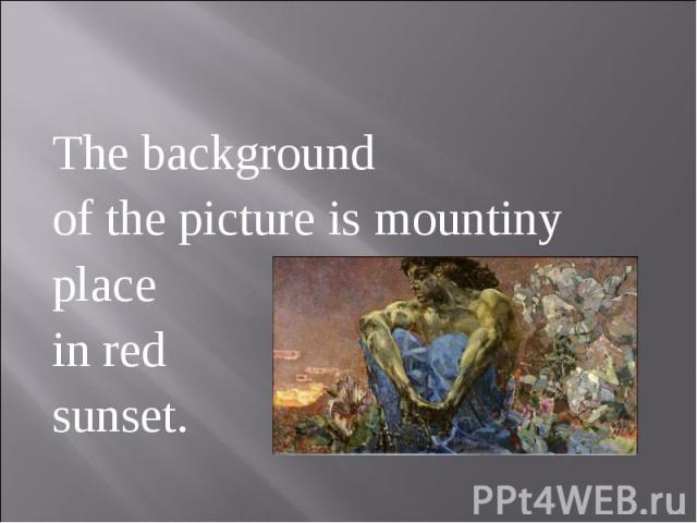 The background of the picture is mountiny place in red sunset.