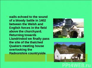 walls echoed to the sound of a bloody battle in 1402 between the Welsh and Engli