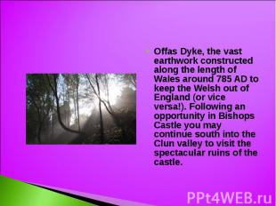 Offas Dyke, the vast earthwork constructed along the length of Wales around 785