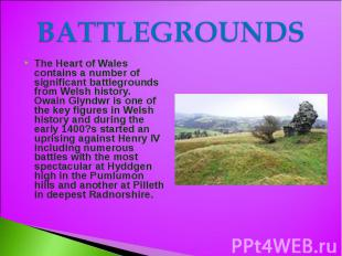 BATTLEGROUNDS The Heart of Wales contains a number of significant battlegrounds