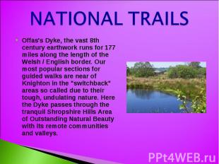 NATIONAL TRAILS Offas's Dyke, the vast 8th century earthwork runs for 177 miles