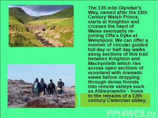 The 135 mile Glyndwr's Way, named after the 15th Century Welsh Prince, starts at