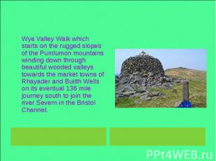 Wye Valley Walk which starts on the rugged slopes of the Pumlumon mountains wind