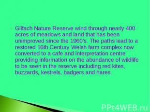 Gilfach Nature Reserve wind through nearly 400 acres of meadows and land that ha