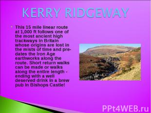 KERRY RIDGEWAY This 15 mile linear route at 1,000 ft follows one of the most anc