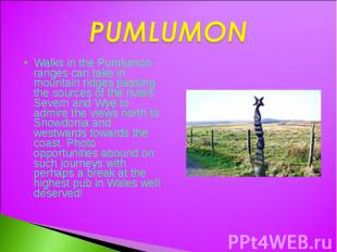PUMLUMON Walks in the Pumlumon ranges can take in mountain ridges passing the so