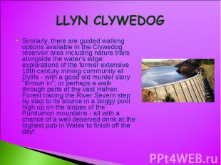LLYN CLYWEDOG Similarly, there are guided walking options available in the Clywe